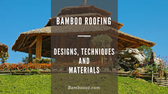 Bamboo Roofing: Designs, techniques and materials